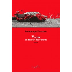 editionsFdeville_Virus ou la mort des oiseaux | Dominique Persoons-9782875990334